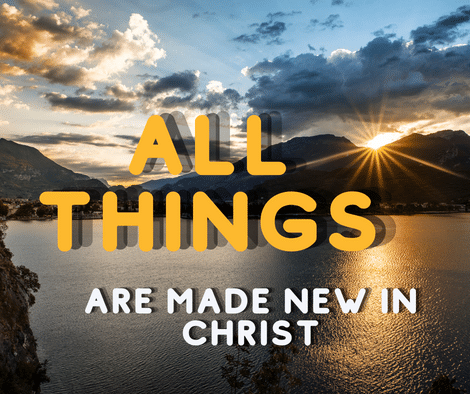 all things are made new in christ jesus