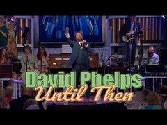 Download David Phelps – Until Then mp3 song lyrics