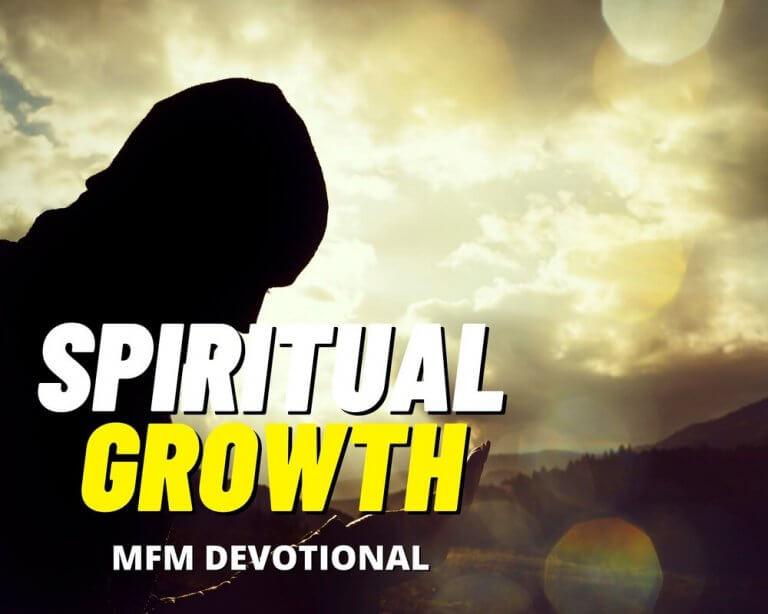 MFM DEVOTIONAL 4 JULY 2021 – SPIRITUAL GROWTH (II)